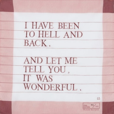 I have been to hell and back. And let me tell you, it was wonderful. Par Louise Bourgeois, 2007